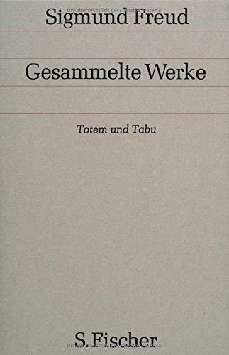 Gesammelte Werke.: Totem und Tabu: Einige Übereinstimmungen im Seelenleben der Wilden und der Neurotiker (Gesammelte Werke in 18 Bänden mit einem Nachtragsband)