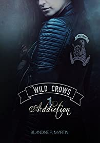 Wild Crows : Addiction par Blandine P. Martin