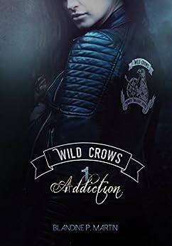Wild Crows: 1. Addiction par [P. Martin, Blandine]