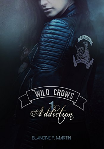 Wild Crows: 1. Addiction par [P. Martin, Blandine]