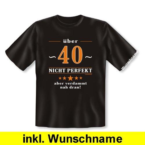 Zum Geburtstag! Witziges T-Shirt: Über 40 - nicht perfekt aber verdammt nahe dran! Mit individuellem Wunschnamen! Farbe schwarz Schwarz