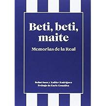 Beti, Beti, Maite. Memorias De La Real de Beñat San (17 ene 2014) Tapa blanda
