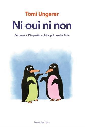 Ni oui, ni non : Tomi Ungerer répond a 100 grandes questions d'enfants