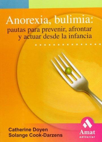 Anorexia, Bulimia: Pautas Para Prevenir, Afrontar Y Actuar Desde La Infancia