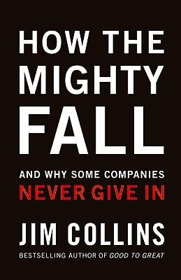 [( How the Mighty Fall: And Why Some Companies Never Give in By Collins, James C ( Author ) Hardcover May - 2009)] Hardcover