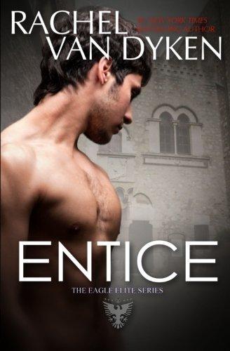 Entice (Eagle Elite) (Volume 3) by Rachel Van Dyken (2014-05-05)
