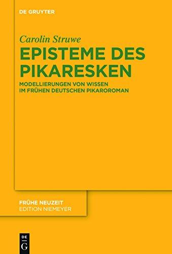 Episteme des Pikaresken: Modellierungen von Wissen im frühen deutschen Pikaroroman (Frühe Neuzeit 199) (German Edition)