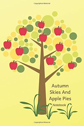 Autumn Skies And Apple Pies - Notebook: Apple Pie Notebook / Journal. Funny Apple Pie Accessories for your best Apple Pie Recipes. Novelty Apple Pie Gift Idea for National Apple Pie Day. -