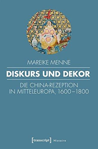 Diskurs und Dekor: Die China-Rezeption in Mitteleuropa, 1600-1800 (Histoire) China Dekor