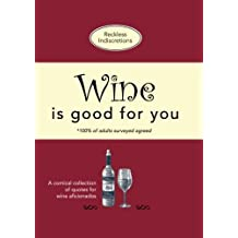 Wine Is Good For You: A comical collection of quotes for wine aficionados
