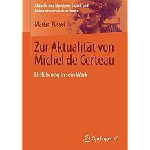 Zur Aktualitat von Michel de Certeau: Einfuhrung in sein Werk (Aktuelle und klassische Sozial- und Kulturwissenschaftler innen)