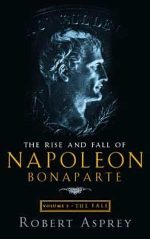 the-rise-and-fall-of-napoleon-the-fall-by-robert-asprey-2001-09-06
