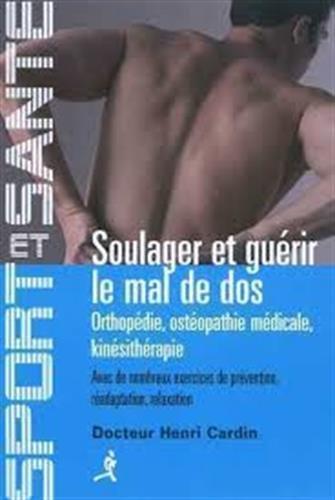 Soulager et guérir le mal de dos : Orthopédie, ostéopathie médicale, kinésithérapie par Henri-André-René Cardin