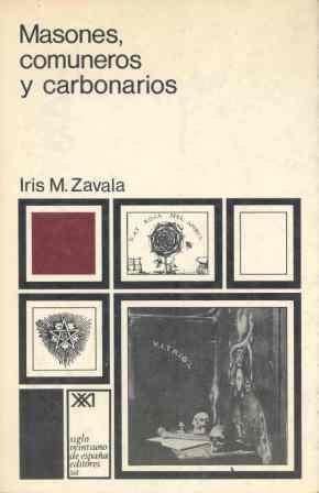 Masones, comuneros y carbonarios (Historia y arqueología) por Iris M. Zavala