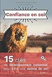 Confiance en soi: 15 clés de développement personnel pour bâtir une estime de soi à vie...