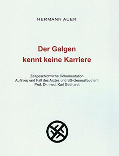 Der Galgen kennt keine Karriere: Zeitgeschichtliche Dokumentation. Aufstieg und Fall des Arztes und SS-Generalleutnants Prof. Dr. med. Karl Gebhardt (Med Aufstieg)