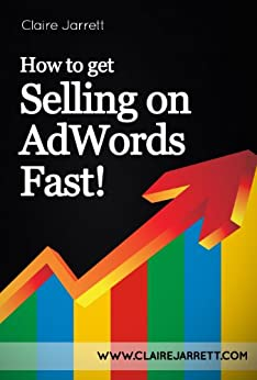 How to Get Selling on AdWords Fast! by [Jarrett, Claire]