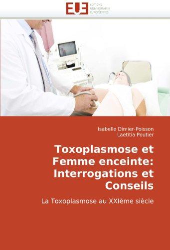 Toxoplasmose et Femme enceinte: Interrogations et Conseils: La Toxoplasmose au XXIème siècle par Isabelle Dimier-Poisson