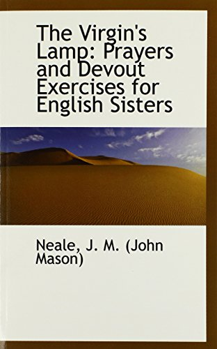 The Virgin's Lamp: Prayers and Devout Exercises for English Sisters by Neale J. M. (John Mason) (16-May-2009) Paperback