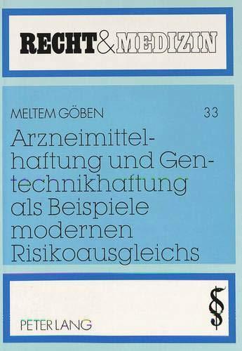Arzneimittelhaftung und Gentechnikhaftung als Beispiele modernen Risikoausgleichs: Mit rechtsvergleichenden Ausblicken zum türkischen und schweizerischen Recht (Recht und Medizin, Band 33)