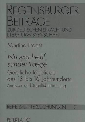 «Nu wache ûf, sünder træge»: Geistliche Tagelieder des 13. bis 16. Jahrhunderts- Analysen und Begriffsbestimmung (Regensburger Beiträge zur deutschen ... / Reihe B: Untersuchungen, Band 72)