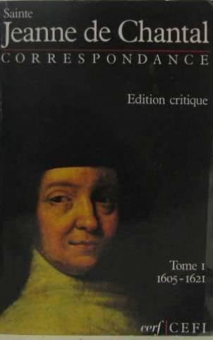 CORRESPONDANCE JEANNE DE CHANTAL. Tome 1 par Jeanne De Chantal Sainte