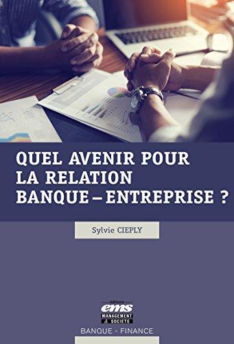 Quel avenir pour la relation banque - entreprise ? (Banque - Finance) par Sylvie Cieply