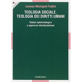 Teologia Sociale. Teologia Dei Diritti Umani. Statuto Epistemologico E Approccio Interdisciplinare
