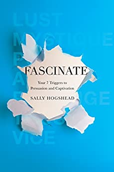 Fascinate: Your 7 Triggers to Persuasion and Captivation von [Hogshead, Sally]