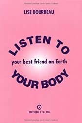 Listen to Your Body, Your Best Friend on Earth by Lise Bourbeau (1998-11-18)