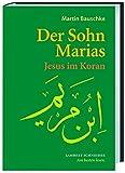 Der Sohn Marias: Jesus im Koran - Martin Bauschke