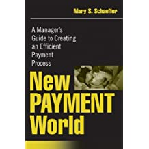 New Payment World: A Managers Guide to Creating an Efficient Payment Process