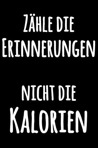 Zähle die Erinnerungen, nicht die Kalorien: Schwarzweiss Tagebuch mit lustigem Zitat   Leeres Liniertes Notizbuch für Notizen   Liniertes Kochbuch ... zum Selberschreiben   Journal Notebook