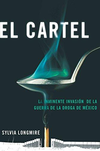 El Cartel: La Inminente Invasión de la Guerra de la Droga de México (Actualidad) por Sylvia Longmire