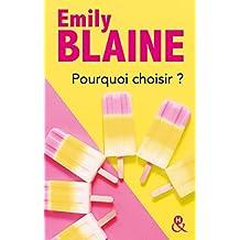 Pourquoi choisir ? : une comédie romantique signée Emily Blaine (&H)