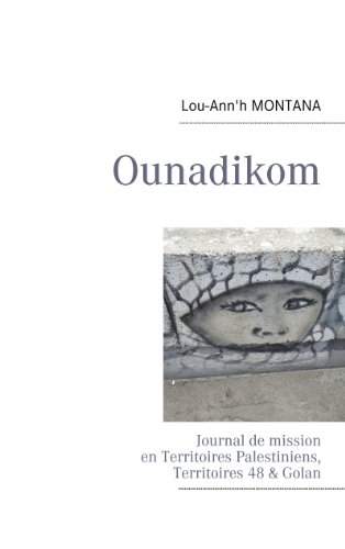 Ounadikom  ...: Journal de mission en Territoires Palestiniens par Lou-Ann'h Montana