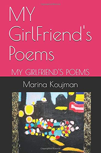 MY GirlFriend's Poems: MY GIRLFRIEND'S POEMS por Marina Koujman