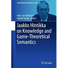 Jaakko Hintikka on Knowledge and Game Theoretical Semantics (Outstanding Contributions to Logic, Band 12)