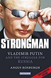 The Strongman: Vladimir Putin and the Struggle for Russia by Angus Roxburgh (2013-02-28)