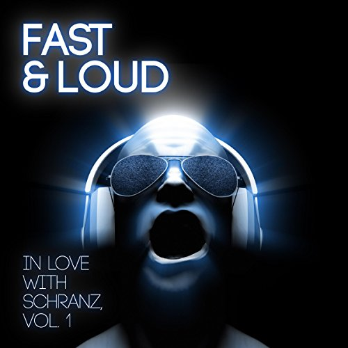 Fast & Loud - In Love with Schranz, Vol. 1 [Explicit]