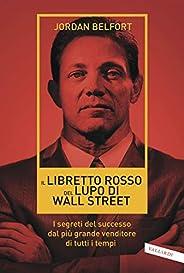 Il libretto rosso del Lupo di Wall Street: I segreti del successo dal più grande venditore di tutti i tempi