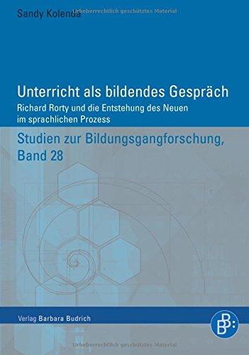 Unterricht als bildendes Gespräch: Richard Rorty und die Entstehung des Neuen im sprachlichen Prozess (Studien zur Bildungsgangforschung)
