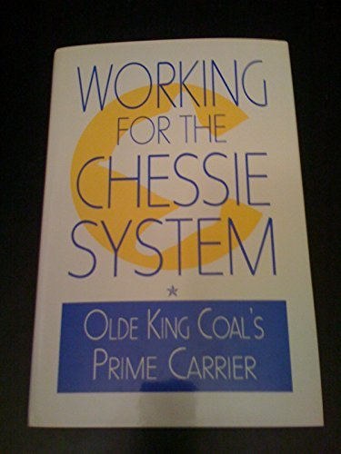 Working for the Chessie System: Olde King Coal's Prime Carrier (Chessie System)