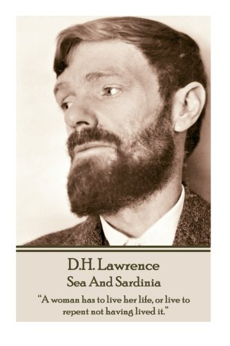 "D.H. Lawrence - Sea And Sardinia: ""A woman has to live her life, or live to repent not having lived it.""  por D.H. Lawrence"