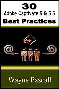 30 Adobe Captivate 5 & 5.5 Best Practices by [Pascall, Wayne]