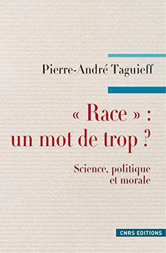 """""""Race"""" : un mot de trop ? (Philosophie/Politique/Histoire des idées)"""