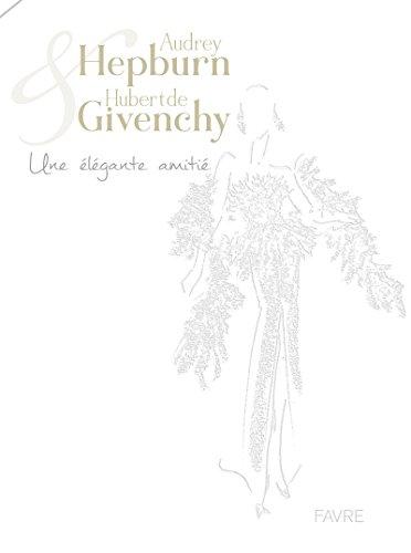 Audrey Hepburn & Hubert de Givenchy - Une élégante amitié par Salvatore Gervasi
