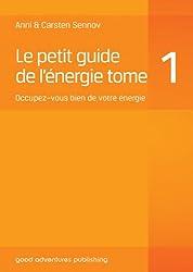Le petit guide de l'énergie 1: Occupez-vous bien de votre énergie
