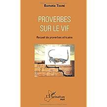 Proverbes sur le vif: Recueil de proverbes africains