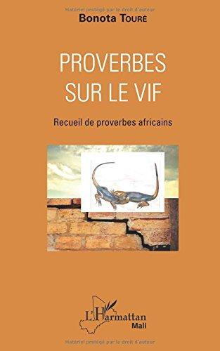 Proverbes sur le vif: Recueil de proverbes africains par Bonota Touré